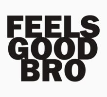 Feels Good Bro 2 T-Shirt