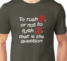 To Rush B or not to Rush B Unisex T-Shirt