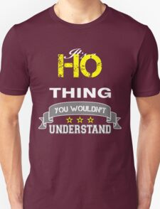 HO It's thing you wouldn't understand !! - T Shirt, Hoodie, Hoodies, Year, Birthday T-Shirt