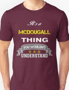 MCDOUGALL It's thing you wouldn't understand !! - T Shirt, Hoodie, Hoodies, Year, Birthday  T-Shirt