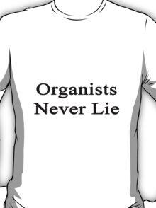 Organists Never Lie  T-Shirt