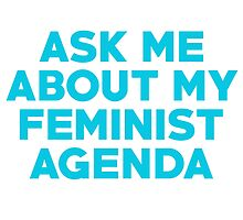 Ask Me About My Feminist Agenda by SailorMeg