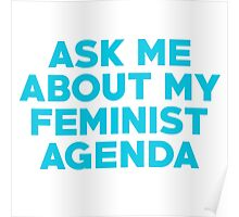 Ask Me About My Feminist Agenda Poster
