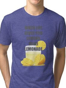 When life gives you lemons, make lemonade quotes Tri-blend T-Shirt
