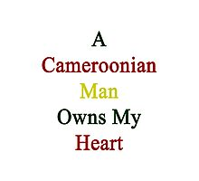 A Cameroonian Man Owns My Heart  Photographic Print