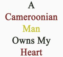 A Cameroonian Man Owns My Heart  by supernova23