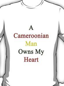 A Cameroonian Man Owns My Heart  T-Shirt