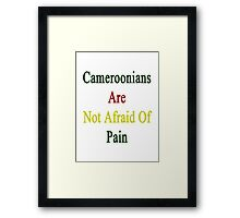 Cameroonians Are Not Afraid Of Pain Framed Print