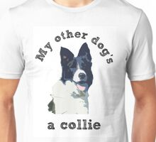 My other dog is a collie Unisex T-Shirt