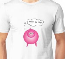 Bacon is Pig? Unisex T-Shirt