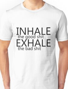 """""""inhale the good shit exhale the bad shit"""" black Unisex T-Shirt"""