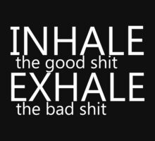 """inhale the good shit exhale the bad shit"" white by Peter Bui"