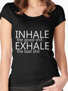"""""""inhale the good shit exhale the bad shit"""" white Women's Fitted Scoop T-Shirt"""
