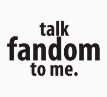 Talk Fandom to Me. by Lily Wilkinson