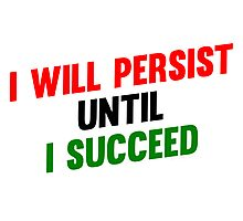 I Will Persist Until i Succeed Photographic Print