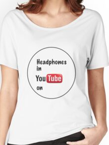 Headphones in youtube on  Women's Relaxed Fit T-Shirt