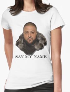 Another One Of Dj Khaled Quote: Say My Name Womens Fitted T-Shirt