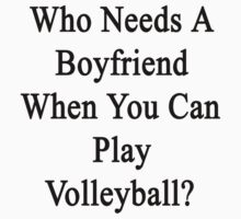 Who Needs A Boyfriend When You Can Play Volleyball?  by supernova23