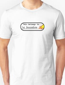 This belongs to The DragonBorn T-Shirt