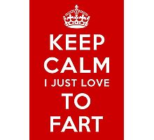 Keep calm i just love to fart Photographic Print