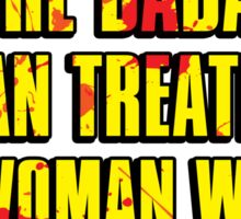 NOTHING IS MORE BADASS THAN TREATING A WOMAN WITH RESPECT Sticker
