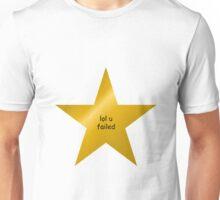 lol u failed Unisex T-Shirt