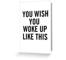 You Wish You Woke Up Like This Greeting Card