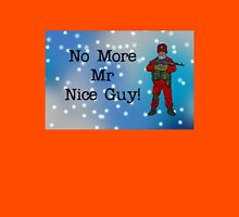 No More Mr Nice Guy by #fftw Unisex T-Shirt