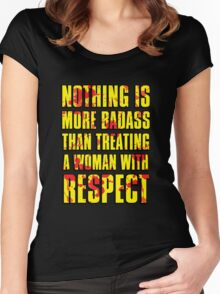 NOTHING IS MORE BADASS THAN TREATING A WOMAN WITH RESPECT Women's Fitted Scoop T-Shirt