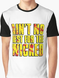 AIN'T NO REST FOR THE WICKED Graphic T-Shirt