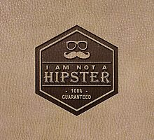 Leather Engraved - I am not a Hipster 100% Guaranteed by scottorz