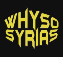 WHY SO SYRIAS by Robin Brown