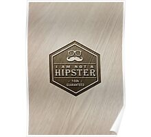 Wood Engraved - I am not a Hipster 100% Guaranteed Poster