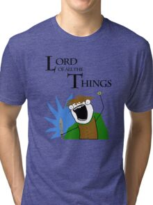 Lord of All The Things! Tri-blend T-Shirt
