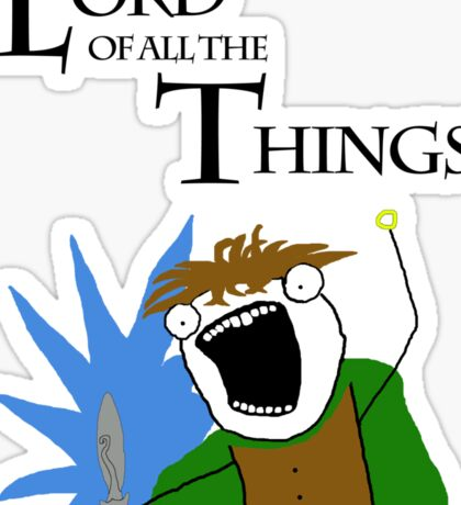 Lord of All The Things! Sticker