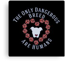 Dog Lovers Slogan - The Only Dangerous Breed Are Humans Canvas Print