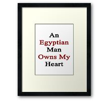 An Egyptian Man Owns My Heart  Framed Print