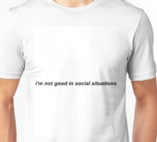 i'm not good in social situations Unisex T-Shirt