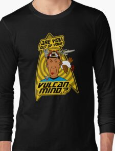 Are You Out Of Your Vulcan Mind? Long Sleeve T-Shirt