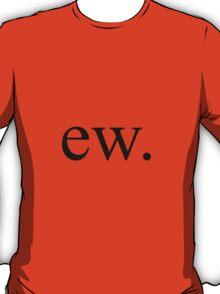 ew. T-Shirt