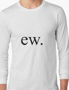 ew. Long Sleeve T-Shirt