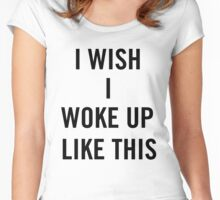 I Wish I Woke Up Like This  Women's Fitted Scoop T-Shirt