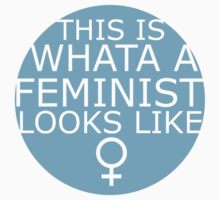 This Is What A Feminist Looks Like (blue) by eclecticjustice