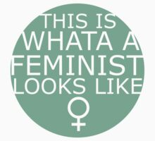 This Is What A Feminist Looks Like (green) by eclecticjustice