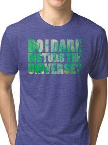 Do I dare disturb the universe? Tri-blend T-Shirt