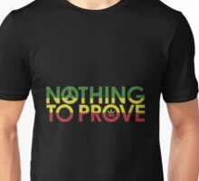 Nothing To Prove Unisex T-Shirt