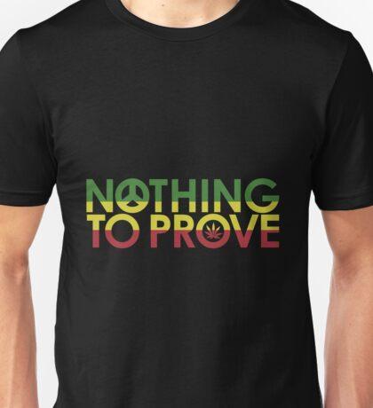 Nothing To Prove Unisex T-Shirt
