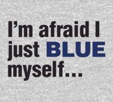 I'm afraid I just blue myself... by Mynameisparrish