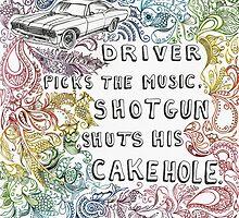 Driver picks the music, shotgun shuts his cakehole. by dobbinn