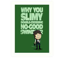 Slimy, Double-Crossing No-Good Swindler (Star Wars) Art Print
